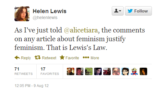 Lewis' Law: The comments on any article about feminism justify feminism.
